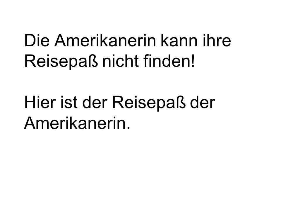 Die Amerikanerin kann ihre Reisepaß nicht finden! Hier ist der Reisepaß der Amerikanerin.