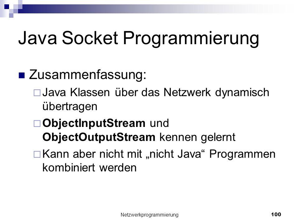 Java Socket Programmierung Zusammenfassung: Java Klassen über das Netzwerk dynamisch übertragen ObjectInputStream und ObjectOutputStream kennen gelern