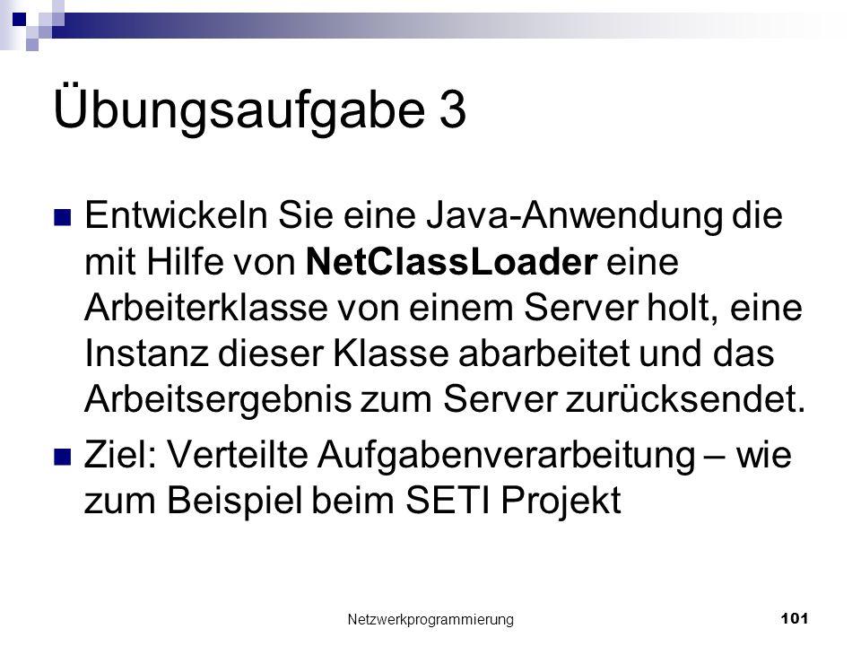 Übungsaufgabe 3 Entwickeln Sie eine Java-Anwendung die mit Hilfe von NetClassLoader eine Arbeiterklasse von einem Server holt, eine Instanz dieser Kla