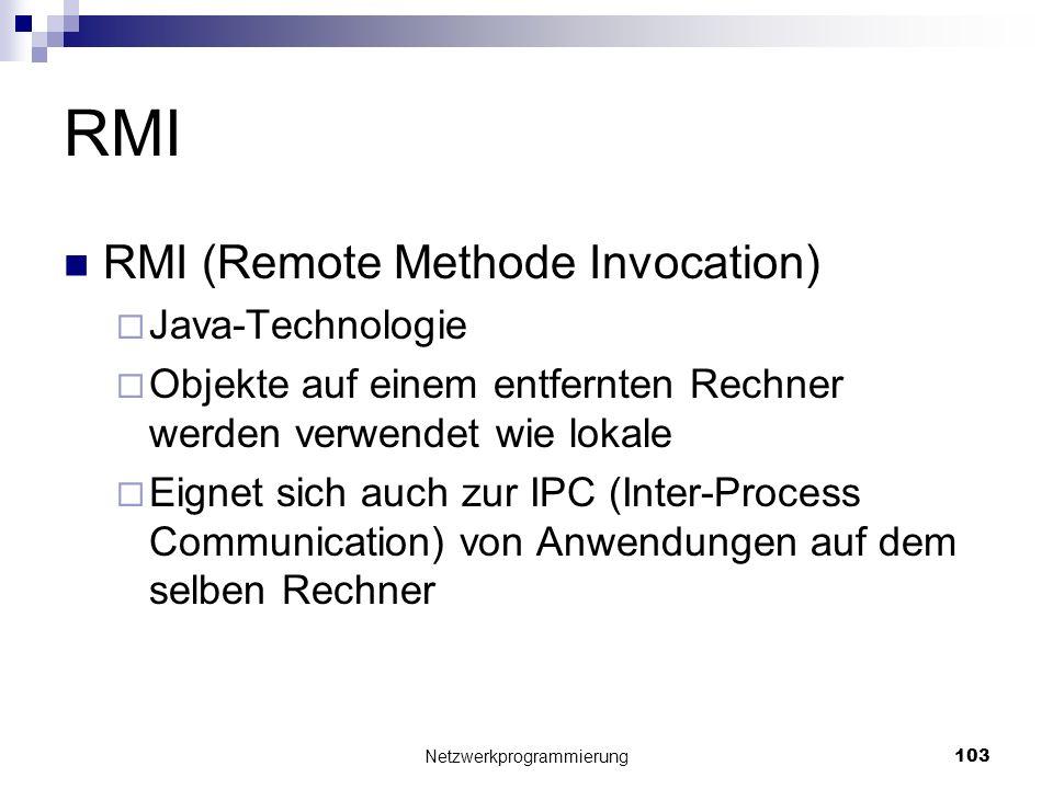 RMI RMI (Remote Methode Invocation) Java-Technologie Objekte auf einem entfernten Rechner werden verwendet wie lokale Eignet sich auch zur IPC (Inter-
