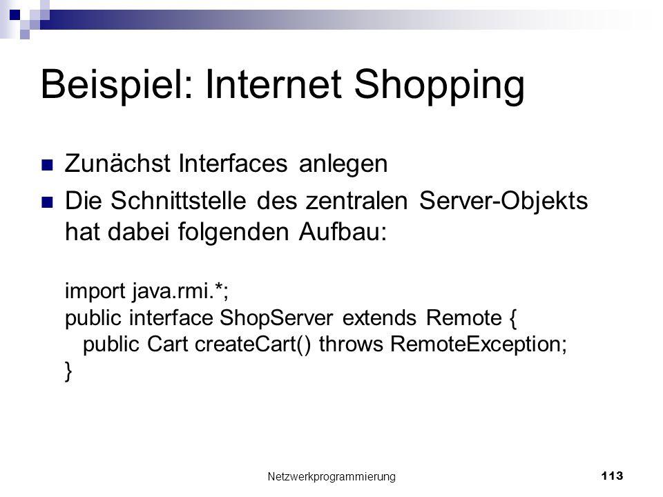 Beispiel: Internet Shopping Zunächst Interfaces anlegen Die Schnittstelle des zentralen Server-Objekts hat dabei folgenden Aufbau: import java.rmi.*;