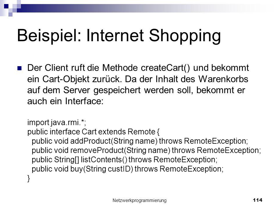 Beispiel: Internet Shopping Der Client ruft die Methode createCart() und bekommt ein Cart-Objekt zurück. Da der Inhalt des Warenkorbs auf dem Server g
