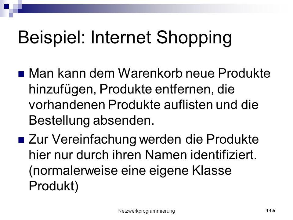 Beispiel: Internet Shopping Man kann dem Warenkorb neue Produkte hinzufügen, Produkte entfernen, die vorhandenen Produkte auflisten und die Bestellung