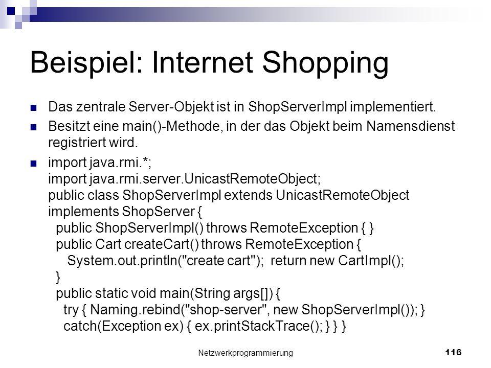 Beispiel: Internet Shopping Das zentrale Server-Objekt ist in ShopServerImpl implementiert. Besitzt eine main()-Methode, in der das Objekt beim Namens