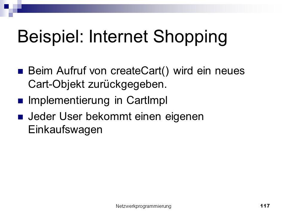 Beispiel: Internet Shopping Beim Aufruf von createCart() wird ein neues Cart-Objekt zurückgegeben. Implementierung in CartImpl Jeder User bekommt eine