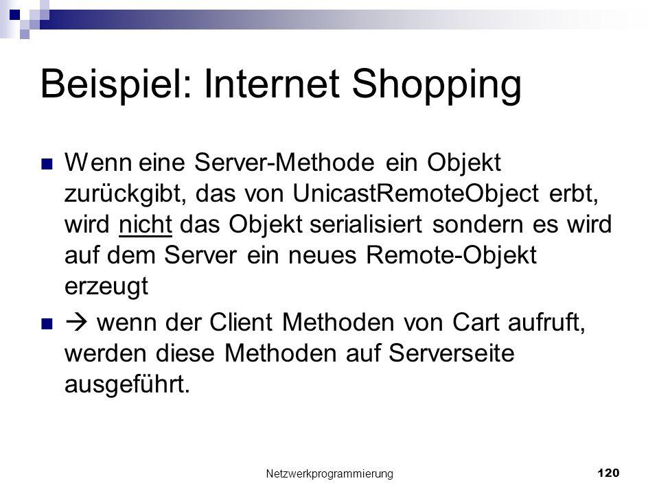 Beispiel: Internet Shopping Wenn eine Server-Methode ein Objekt zurückgibt, das von UnicastRemoteObject erbt, wird nicht das Objekt serialisiert sonde