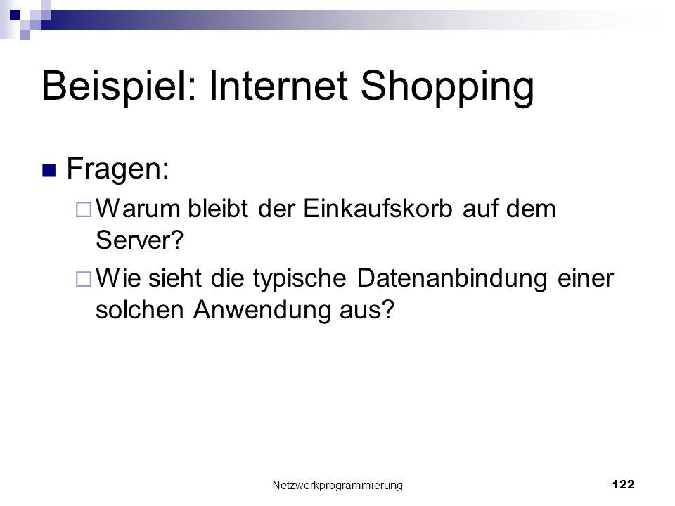 Beispiel: Internet Shopping Fragen: Warum bleibt der Einkaufskorb auf dem Server? Wie sieht die typische Datenanbindung einer solchen Anwendung aus? N