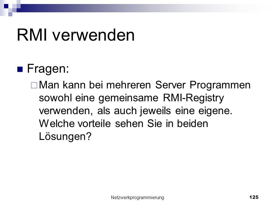 RMI verwenden Fragen: Man kann bei mehreren Server Programmen sowohl eine gemeinsame RMI-Registry verwenden, als auch jeweils eine eigene. Welche vort