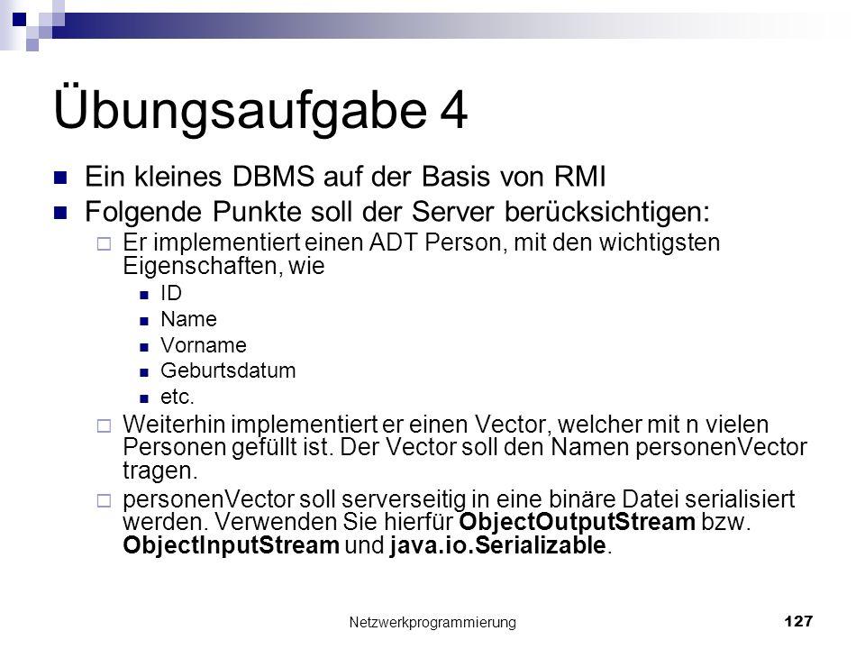 Übungsaufgabe 4 Ein kleines DBMS auf der Basis von RMI Folgende Punkte soll der Server berücksichtigen: Er implementiert einen ADT Person, mit den wic