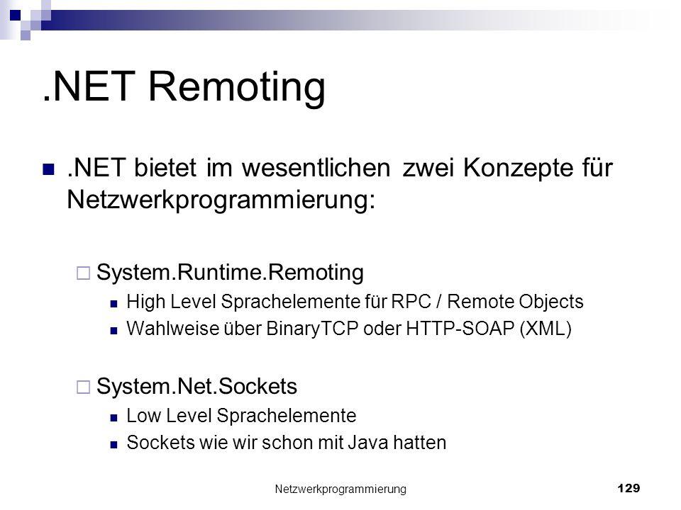 .NET Remoting.NET bietet im wesentlichen zwei Konzepte für Netzwerkprogrammierung: System.Runtime.Remoting High Level Sprachelemente für RPC / Remote