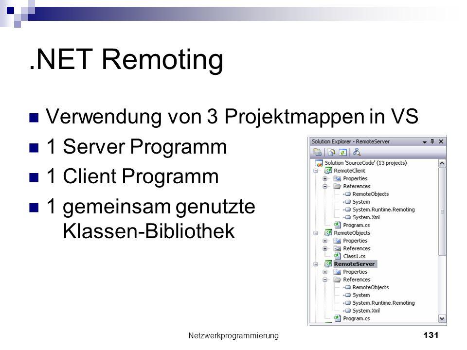 .NET Remoting Verwendung von 3 Projektmappen in VS 1 Server Programm 1 Client Programm 1 gemeinsam genutzte Klassen-Bibliothek Netzwerkprogrammierung