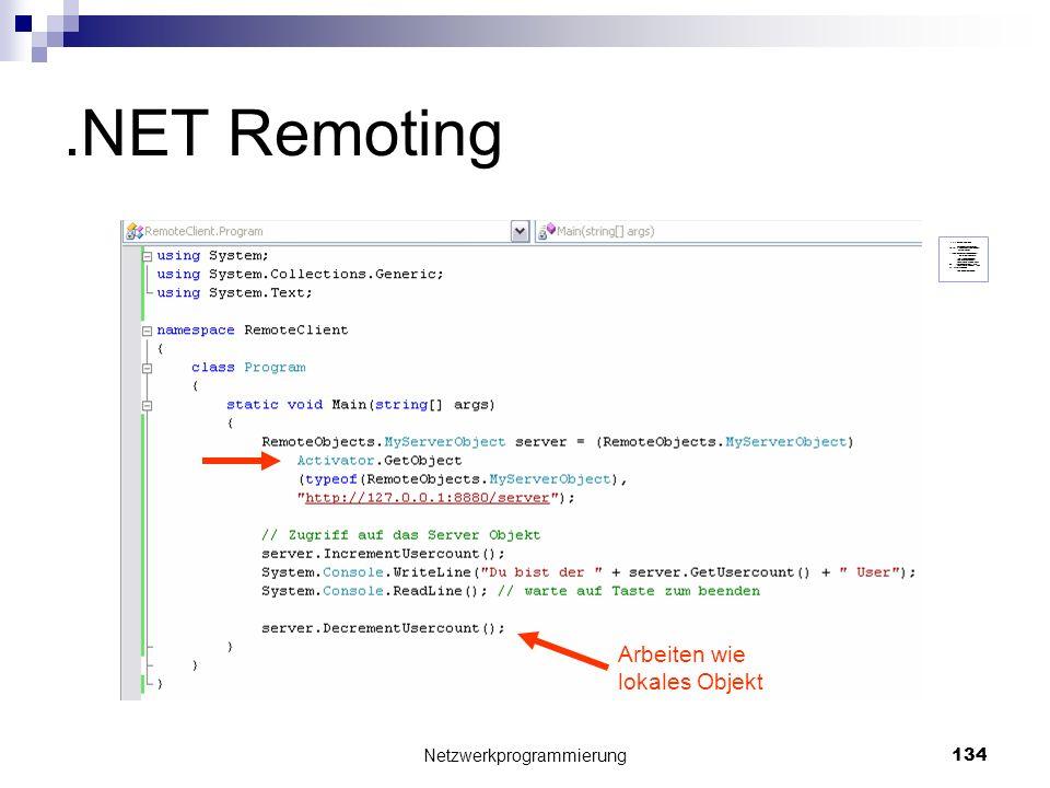 .NET Remoting Netzwerkprogrammierung 134 Arbeiten wie lokales Objekt static void Main(string[] args) { RemoteObjects.MyServerObject server = (RemoteOb