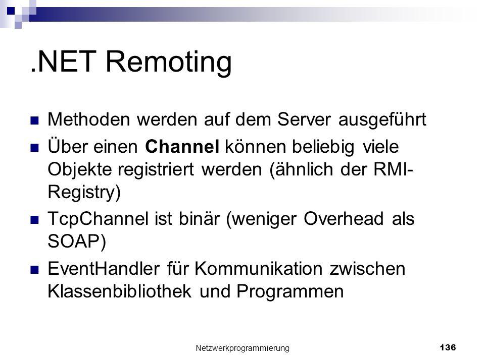 .NET Remoting Methoden werden auf dem Server ausgeführt Über einen Channel können beliebig viele Objekte registriert werden (ähnlich der RMI- Registry