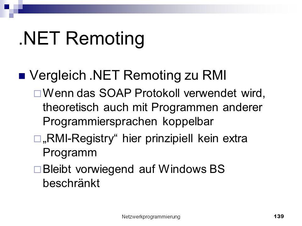 .NET Remoting Vergleich.NET Remoting zu RMI Wenn das SOAP Protokoll verwendet wird, theoretisch auch mit Programmen anderer Programmiersprachen koppel