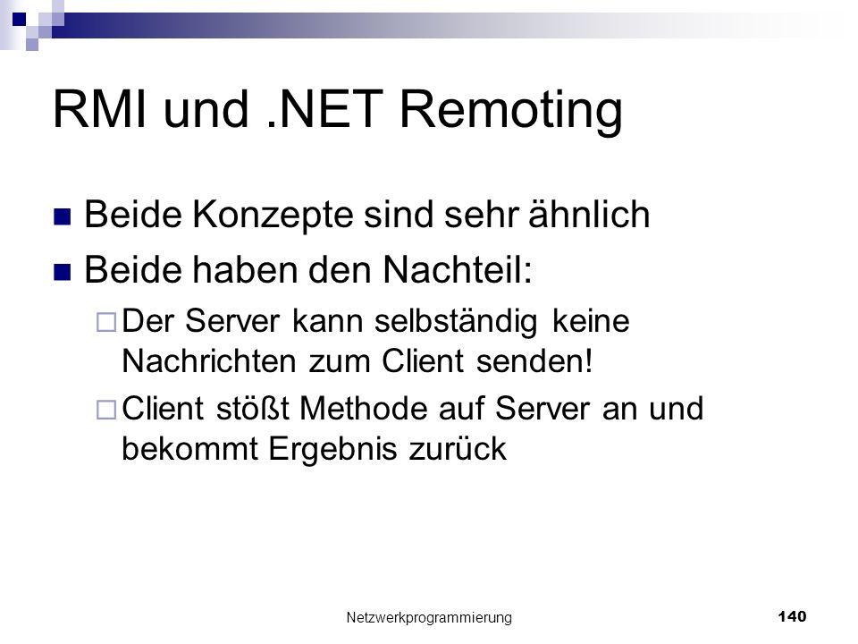 RMI und.NET Remoting Beide Konzepte sind sehr ähnlich Beide haben den Nachteil: Der Server kann selbständig keine Nachrichten zum Client senden! Clien
