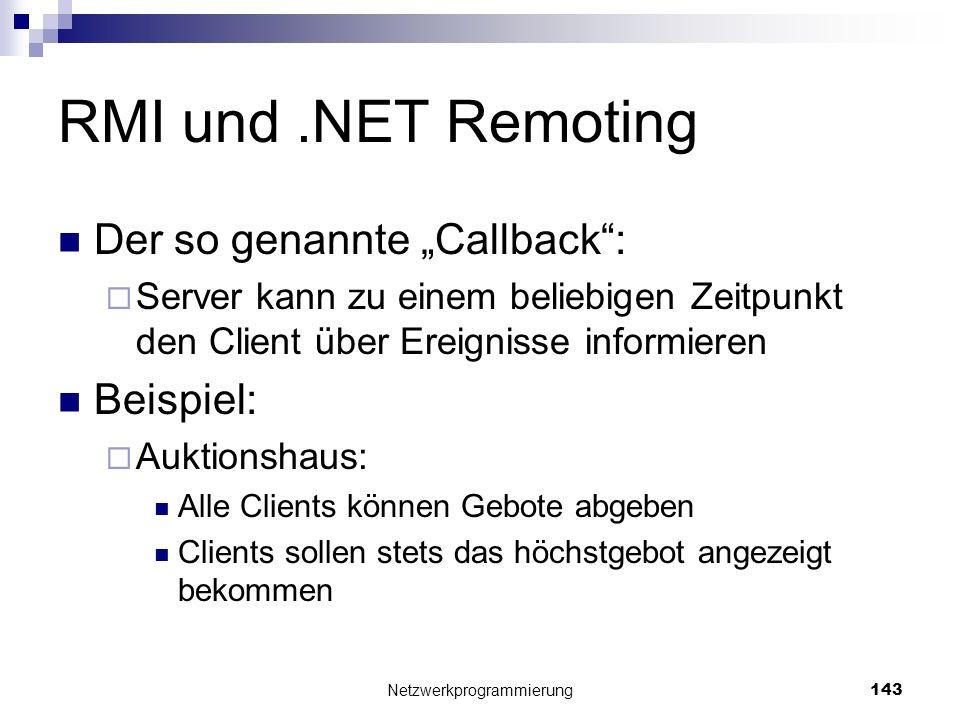 RMI und.NET Remoting Der so genannte Callback: Server kann zu einem beliebigen Zeitpunkt den Client über Ereignisse informieren Beispiel: Auktionshaus