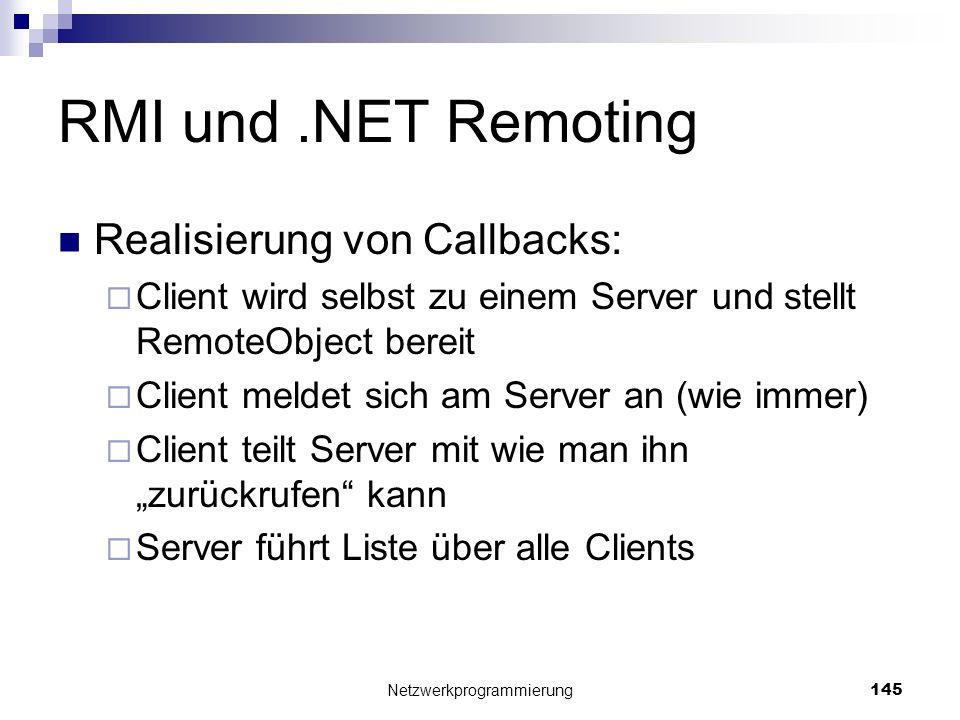 RMI und.NET Remoting Realisierung von Callbacks: Client wird selbst zu einem Server und stellt RemoteObject bereit Client meldet sich am Server an (wi