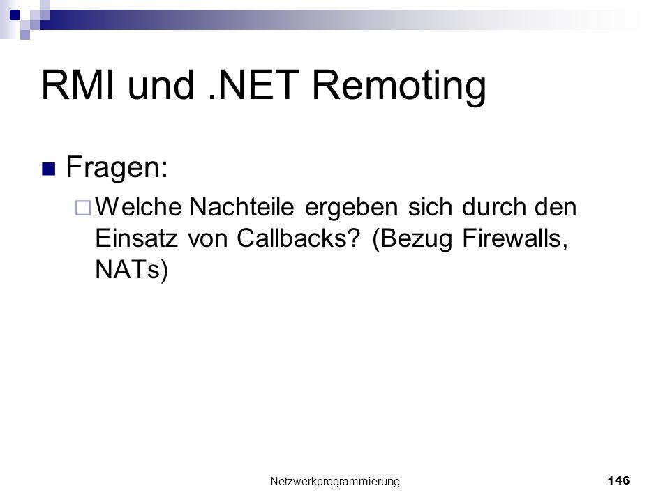 RMI und.NET Remoting Fragen: Welche Nachteile ergeben sich durch den Einsatz von Callbacks? (Bezug Firewalls, NATs) Netzwerkprogrammierung 146