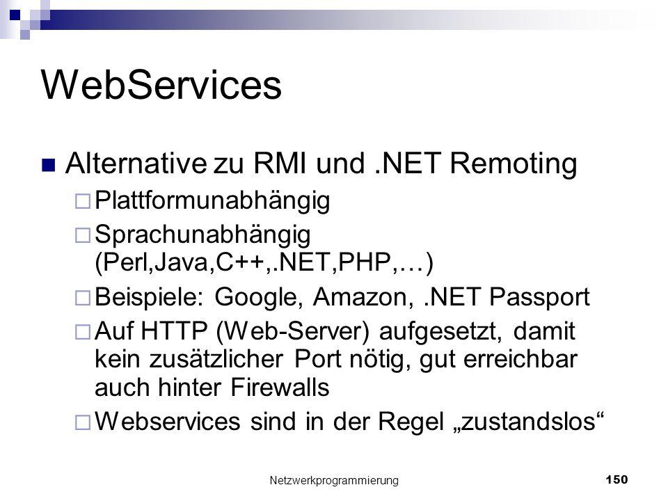 WebServices Alternative zu RMI und.NET Remoting Plattformunabhängig Sprachunabhängig (Perl,Java,C++,.NET,PHP,…) Beispiele: Google, Amazon,.NET Passpor