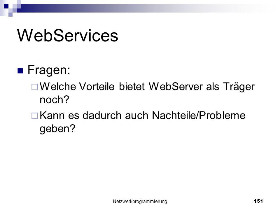 WebServices Fragen: Welche Vorteile bietet WebServer als Träger noch? Kann es dadurch auch Nachteile/Probleme geben? Netzwerkprogrammierung 151