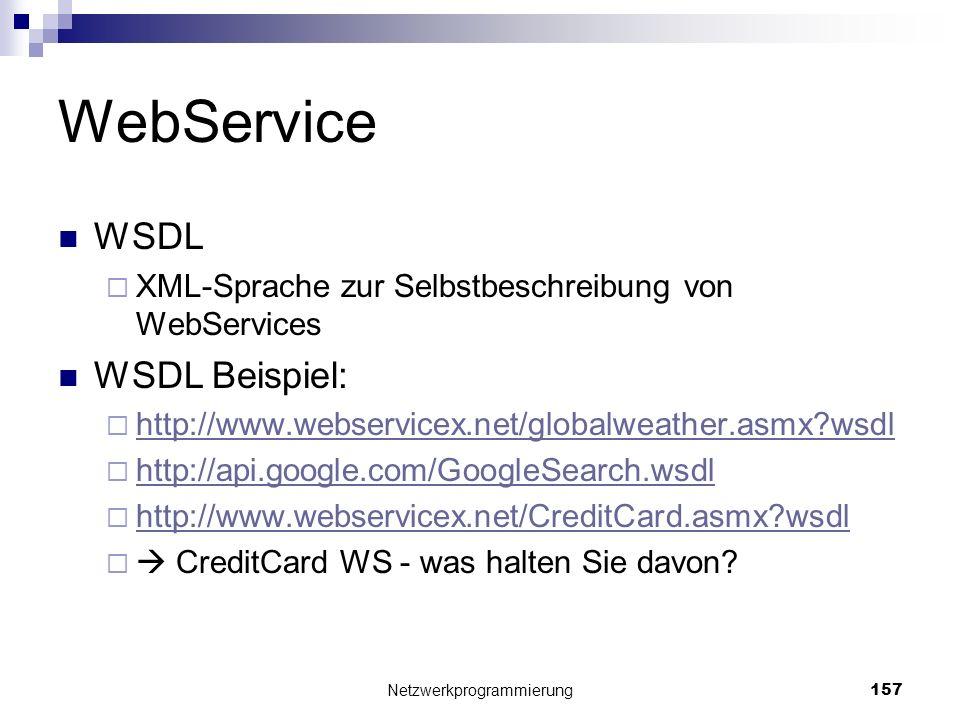 WebService WSDL XML-Sprache zur Selbstbeschreibung von WebServices WSDL Beispiel: http://www.webservicex.net/globalweather.asmx?wsdl http://api.google