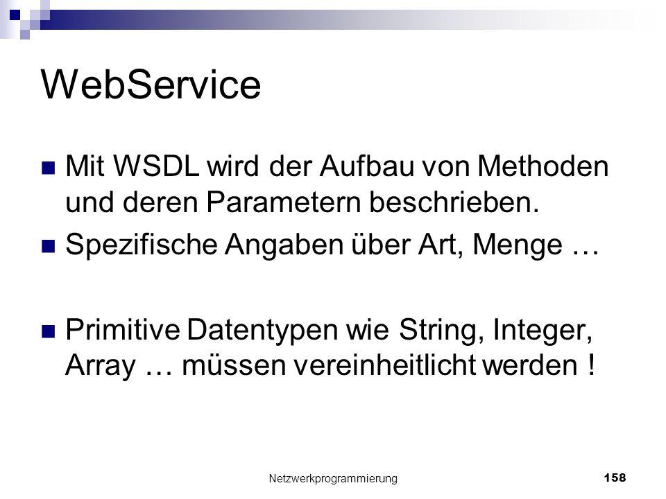 WebService Mit WSDL wird der Aufbau von Methoden und deren Parametern beschrieben. Spezifische Angaben über Art, Menge … Primitive Datentypen wie Stri