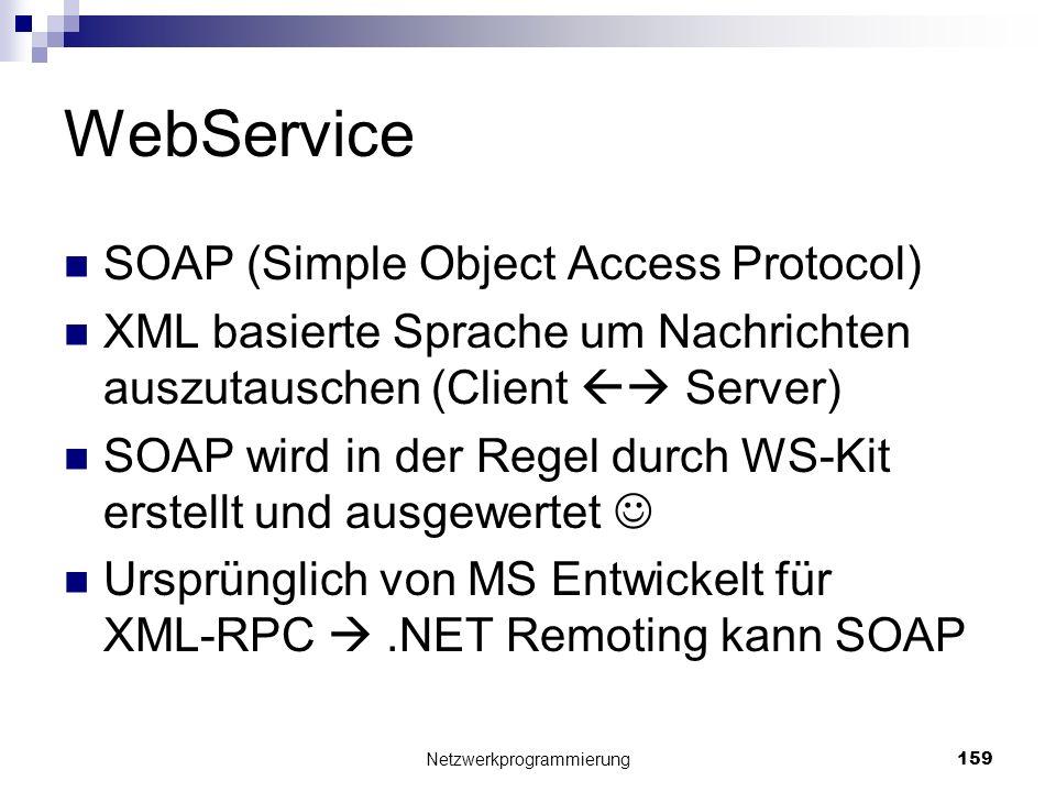 WebService SOAP (Simple Object Access Protocol) XML basierte Sprache um Nachrichten auszutauschen (Client Server) SOAP wird in der Regel durch WS-Kit