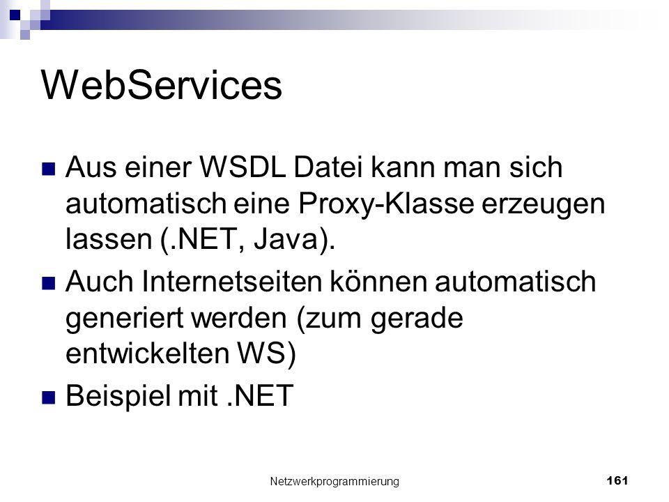 WebServices Aus einer WSDL Datei kann man sich automatisch eine Proxy-Klasse erzeugen lassen (.NET, Java). Auch Internetseiten können automatisch gene