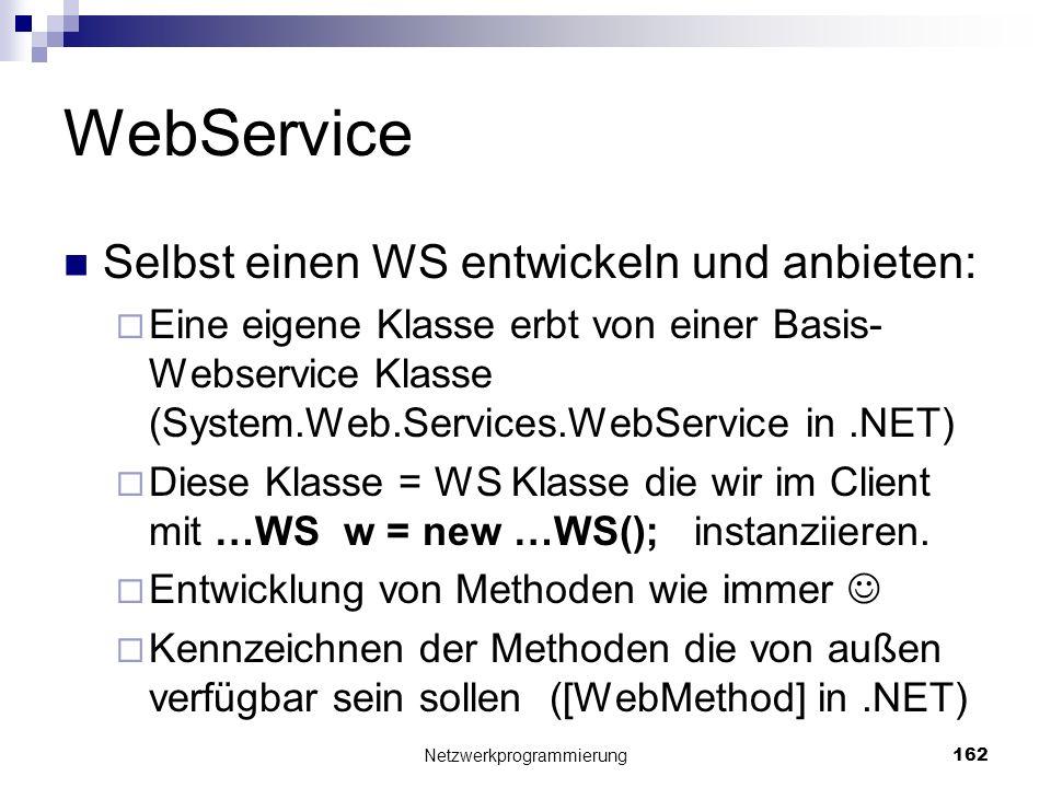 WebService Selbst einen WS entwickeln und anbieten: Eine eigene Klasse erbt von einer Basis- Webservice Klasse (System.Web.Services.WebService in.NET)