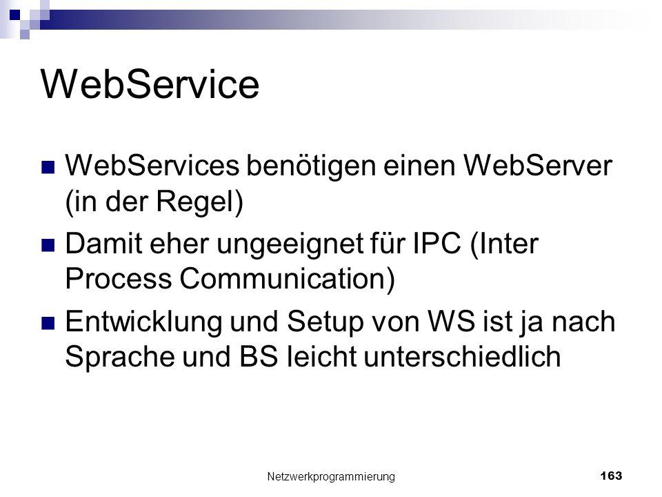 WebService WebServices benötigen einen WebServer (in der Regel) Damit eher ungeeignet für IPC (Inter Process Communication) Entwicklung und Setup von