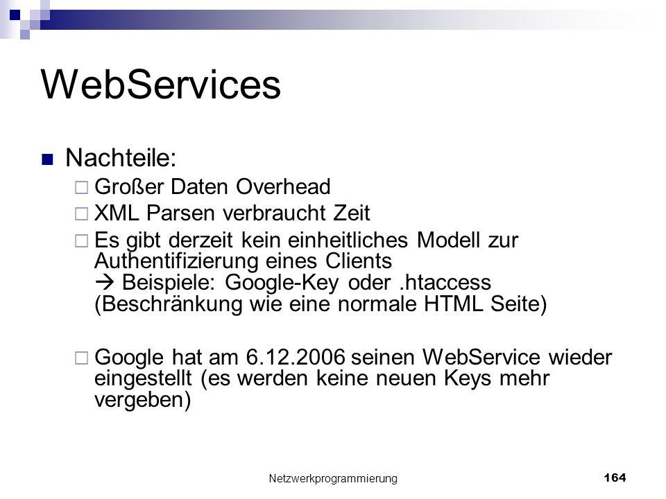 WebServices Nachteile: Großer Daten Overhead XML Parsen verbraucht Zeit Es gibt derzeit kein einheitliches Modell zur Authentifizierung eines Clients