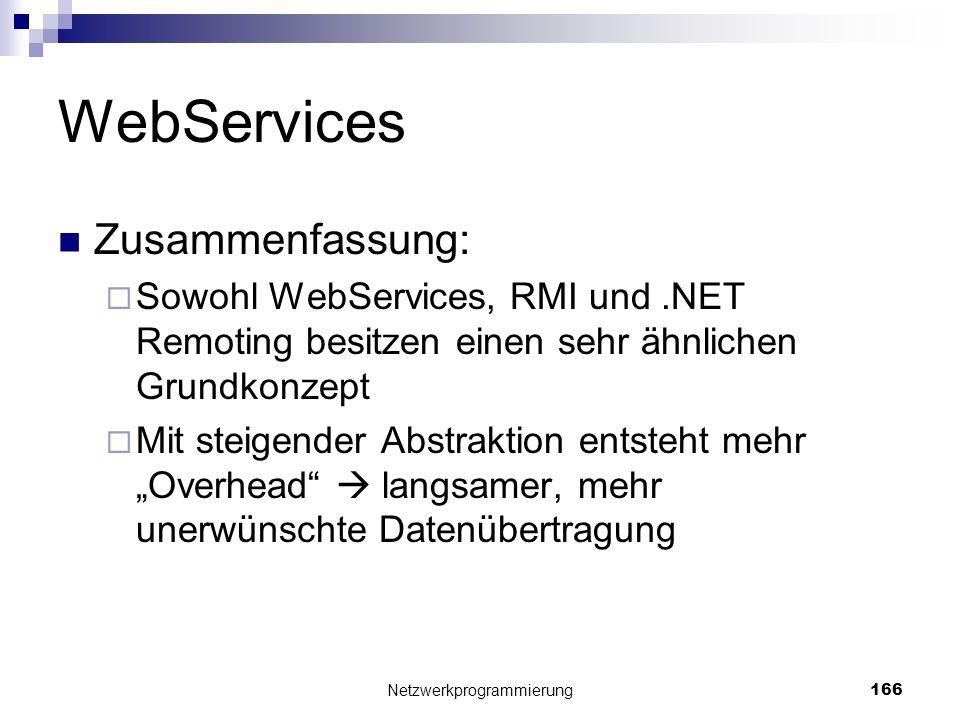 WebServices Zusammenfassung: Sowohl WebServices, RMI und.NET Remoting besitzen einen sehr ähnlichen Grundkonzept Mit steigender Abstraktion entsteht m