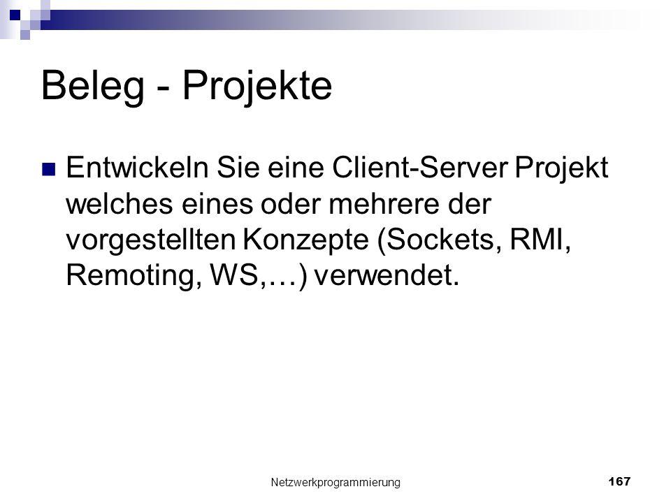 Beleg - Projekte Entwickeln Sie eine Client-Server Projekt welches eines oder mehrere der vorgestellten Konzepte (Sockets, RMI, Remoting, WS,…) verwen