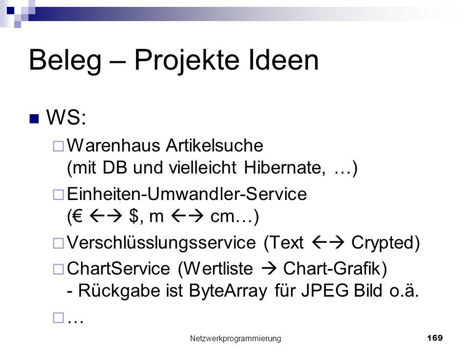 Beleg – Projekte Ideen WS: Warenhaus Artikelsuche (mit DB und vielleicht Hibernate, …) Einheiten-Umwandler-Service ( $, m cm…) Verschlüsslungsservice