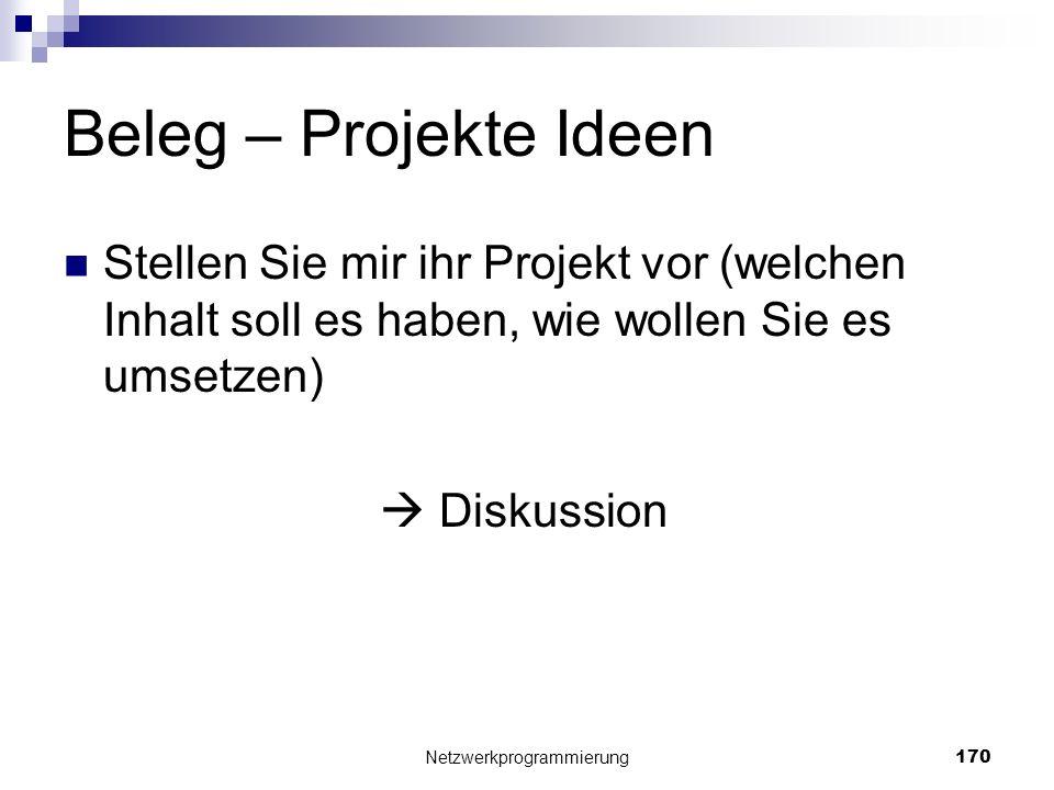 Beleg – Projekte Ideen Stellen Sie mir ihr Projekt vor (welchen Inhalt soll es haben, wie wollen Sie es umsetzen) Diskussion Netzwerkprogrammierung 17