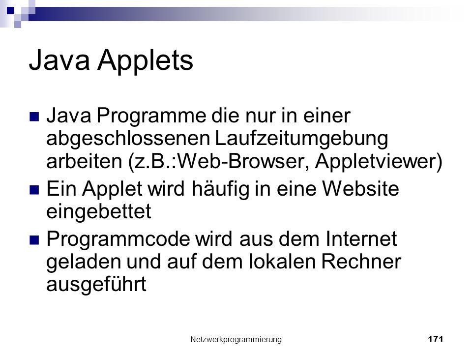 Java Applets Java Programme die nur in einer abgeschlossenen Laufzeitumgebung arbeiten (z.B.:Web-Browser, Appletviewer) Ein Applet wird häufig in eine