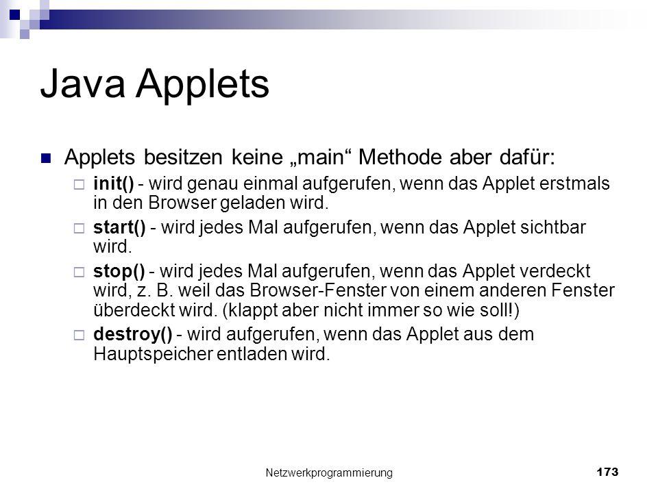 Java Applets Applets besitzen keine main Methode aber dafür: init() - wird genau einmal aufgerufen, wenn das Applet erstmals in den Browser geladen wi