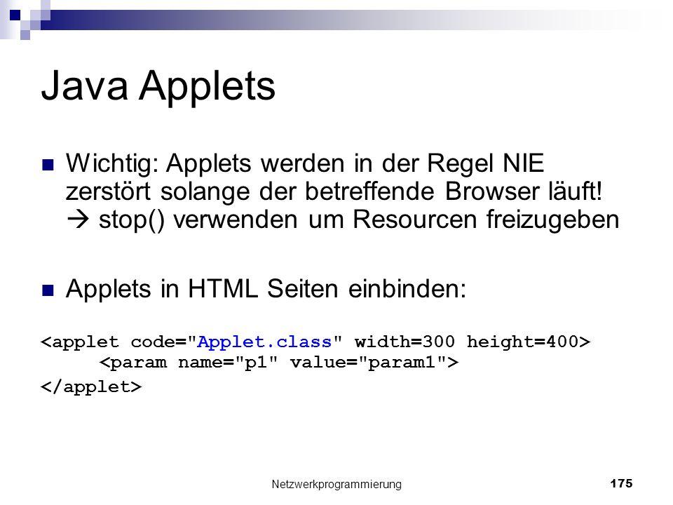 Java Applets Wichtig: Applets werden in der Regel NIE zerstört solange der betreffende Browser läuft! stop() verwenden um Resourcen freizugeben Applet