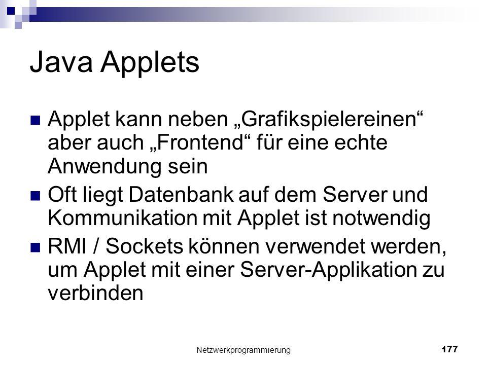 Java Applets Applet kann neben Grafikspielereinen aber auch Frontend für eine echte Anwendung sein Oft liegt Datenbank auf dem Server und Kommunikatio