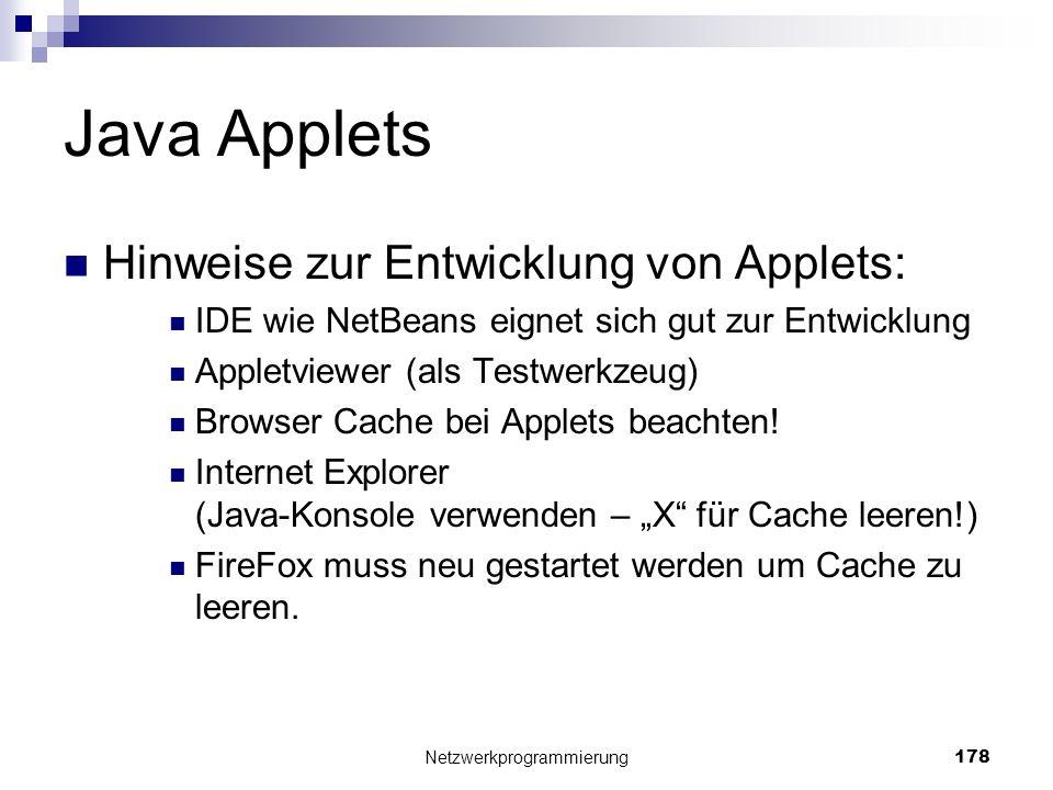 Java Applets Hinweise zur Entwicklung von Applets: IDE wie NetBeans eignet sich gut zur Entwicklung Appletviewer (als Testwerkzeug) Browser Cache bei