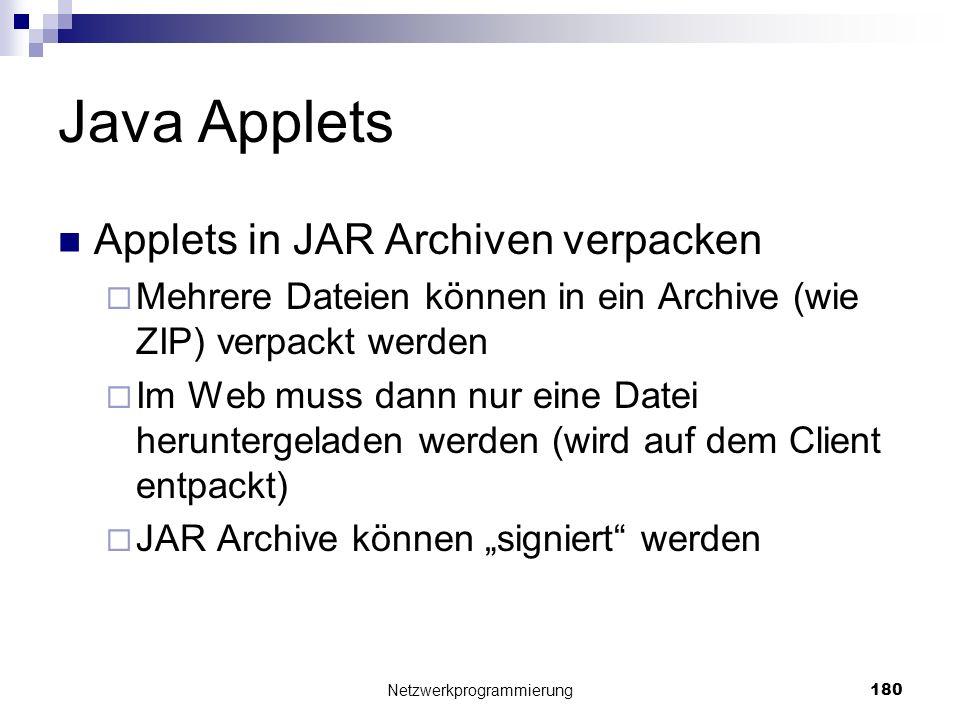 Java Applets Applets in JAR Archiven verpacken Mehrere Dateien können in ein Archive (wie ZIP) verpackt werden Im Web muss dann nur eine Datei herunte
