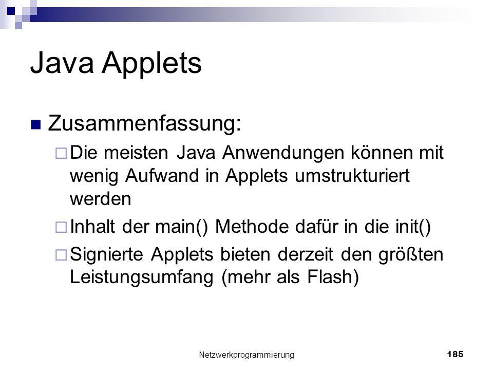 Java Applets Zusammenfassung: Die meisten Java Anwendungen können mit wenig Aufwand in Applets umstrukturiert werden Inhalt der main() Methode dafür i