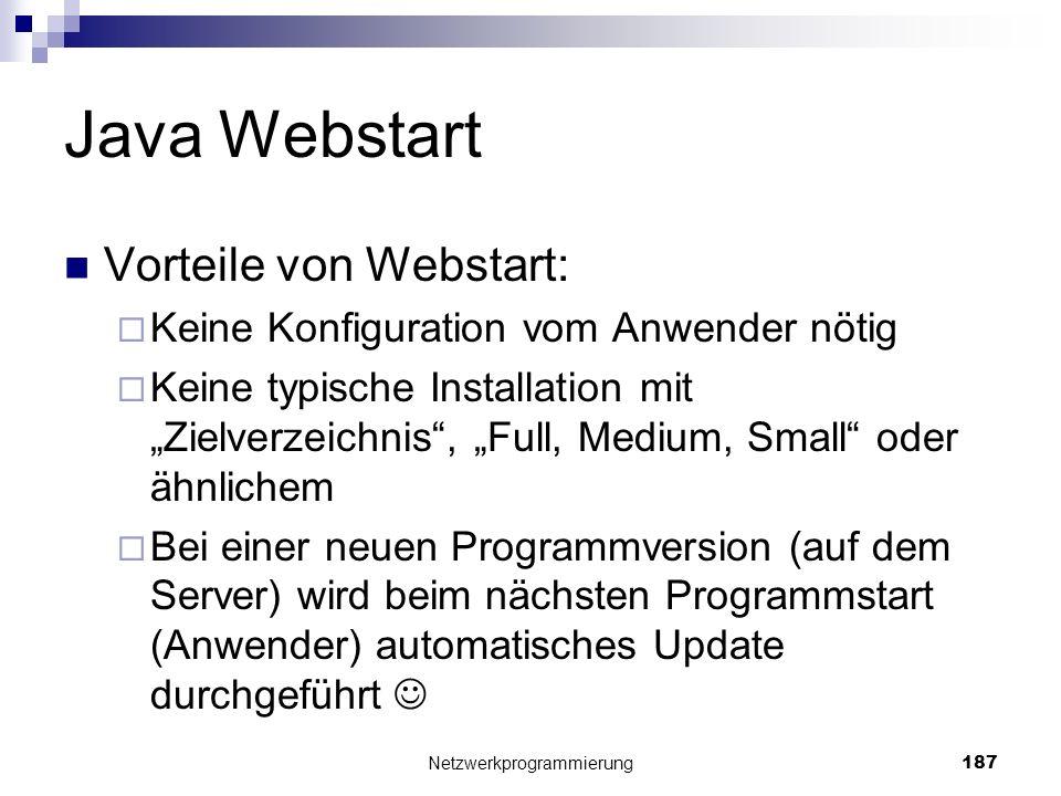 Java Webstart Vorteile von Webstart: Keine Konfiguration vom Anwender nötig Keine typische Installation mit Zielverzeichnis, Full, Medium, Small oder