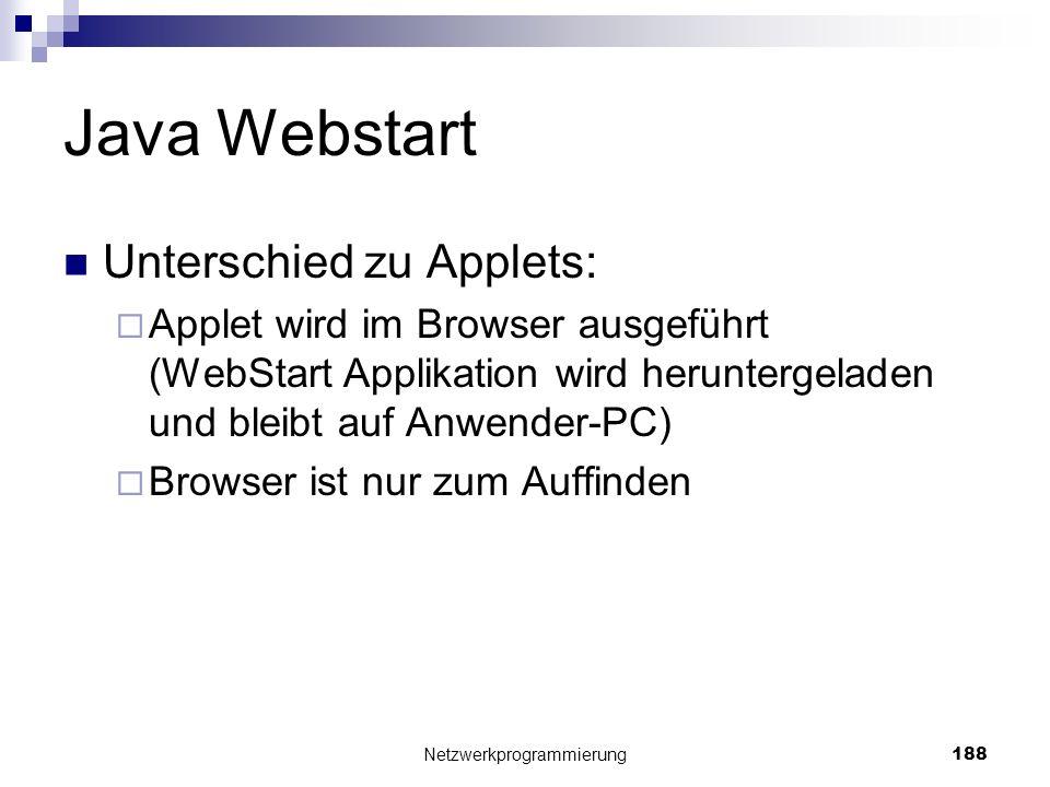 Java Webstart Unterschied zu Applets: Applet wird im Browser ausgeführt (WebStart Applikation wird heruntergeladen und bleibt auf Anwender-PC) Browser