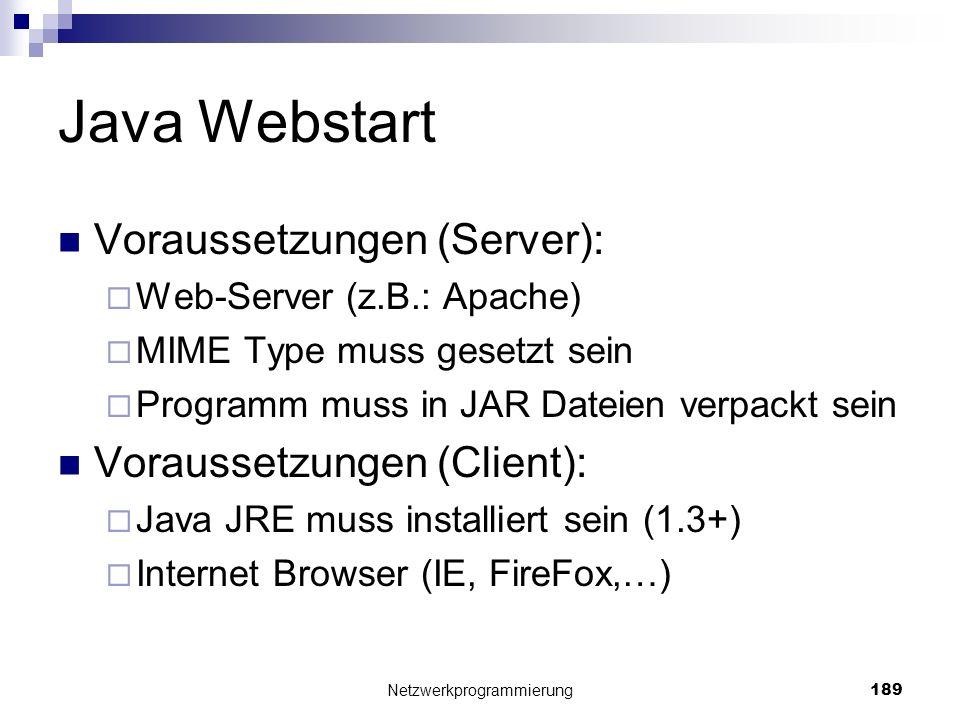 Java Webstart Voraussetzungen (Server): Web-Server (z.B.: Apache) MIME Type muss gesetzt sein Programm muss in JAR Dateien verpackt sein Voraussetzung