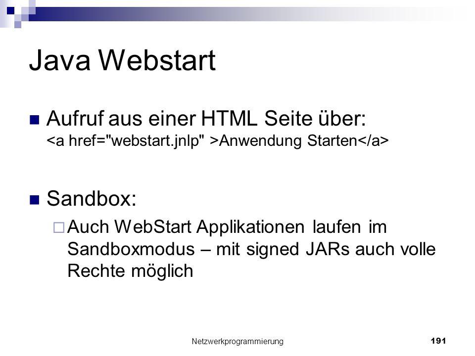 Java Webstart Aufruf aus einer HTML Seite über: Anwendung Starten Sandbox: Auch WebStart Applikationen laufen im Sandboxmodus – mit signed JARs auch v
