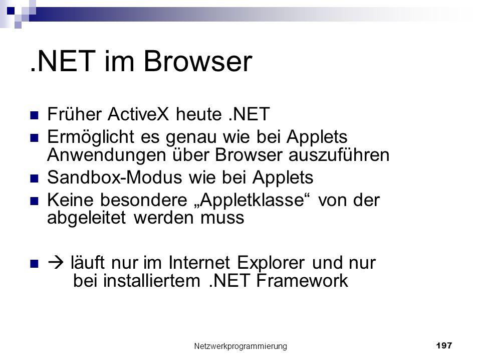 .NET im Browser Früher ActiveX heute.NET Ermöglicht es genau wie bei Applets Anwendungen über Browser auszuführen Sandbox-Modus wie bei Applets Keine