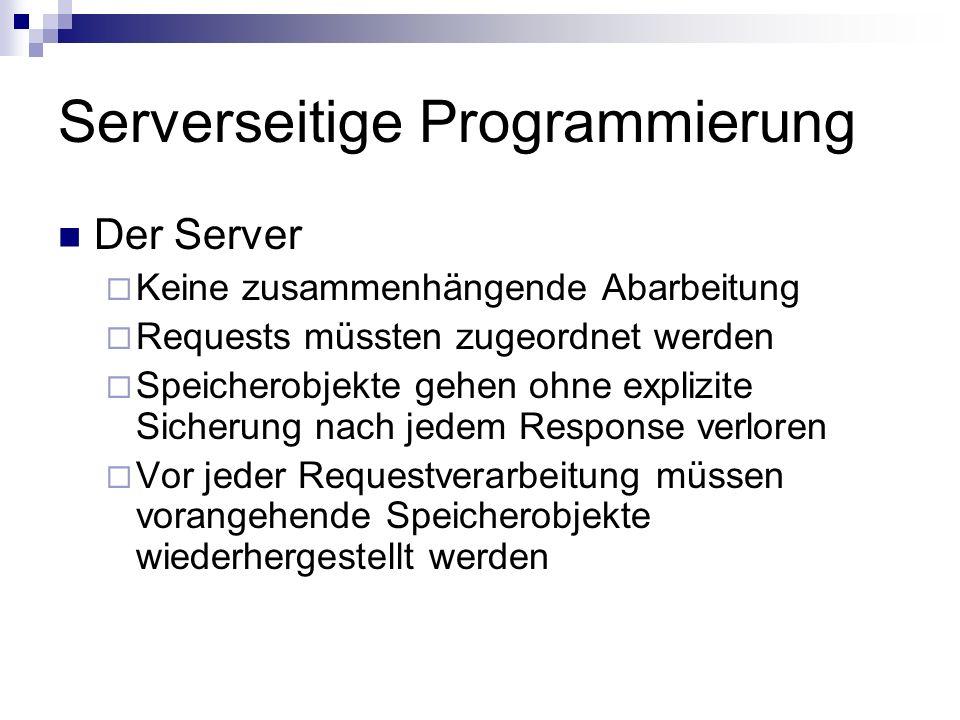 Serverseitige Programmierung Der Server Keine zusammenhängende Abarbeitung Requests müssten zugeordnet werden Speicherobjekte gehen ohne explizite Sic