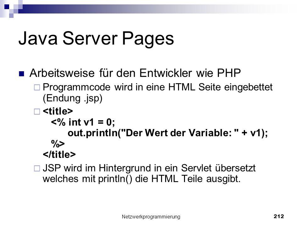 Java Server Pages Arbeitsweise für den Entwickler wie PHP Programmcode wird in eine HTML Seite eingebettet (Endung.jsp) JSP wird im Hintergrund in ein