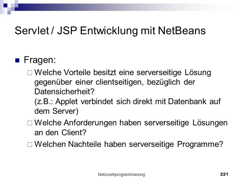 Servlet / JSP Entwicklung mit NetBeans Fragen: Welche Vorteile besitzt eine serverseitige Lösung gegenüber einer clientseitigen, bezüglich der Datensi